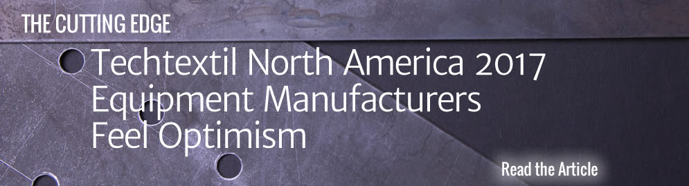 Techtextil North America 2017 - Equipment Manufacturers Feel Optimism