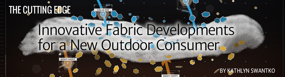 Innovative Fabric Developments for a New Outdoor Consumer by Kathlyn Swantko