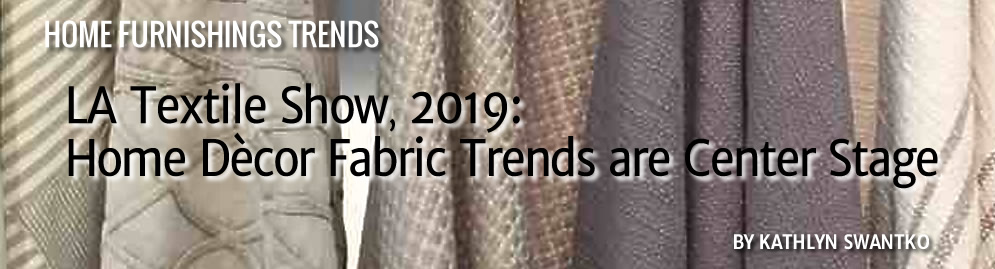 LA Textile Show, 2019: Home Decor Fabric Trends are Center Stage by Kathlyn Swantko